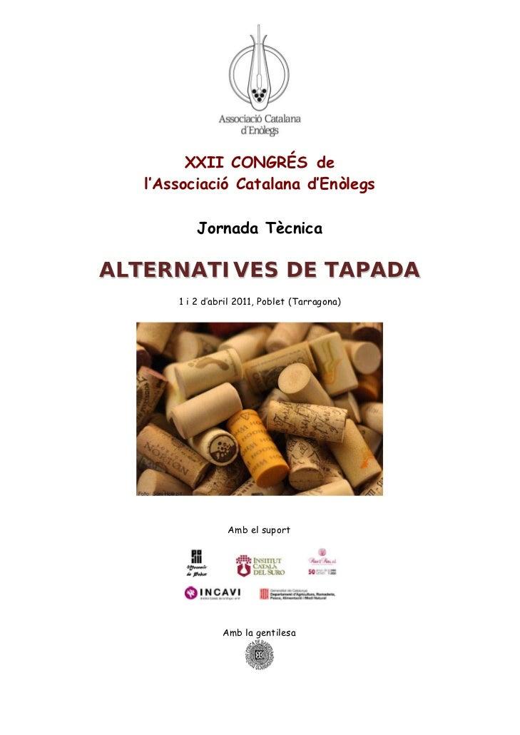 XXII CONGRÉS de   l'Associació Catalana d'Enòlegs           Jornada TècnicaALTERNATIVES DE TAPADA       1 i 2 d'abril 2011...