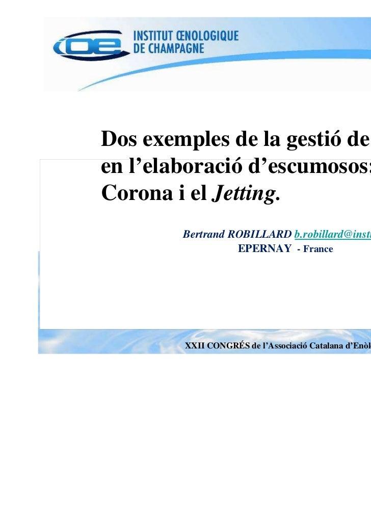 Dos exemples de la gestió de l'oxigenen l'elaboració d'escumosos: Els TapsCorona i el Jetting.        Bertrand ROBILLARD b...
