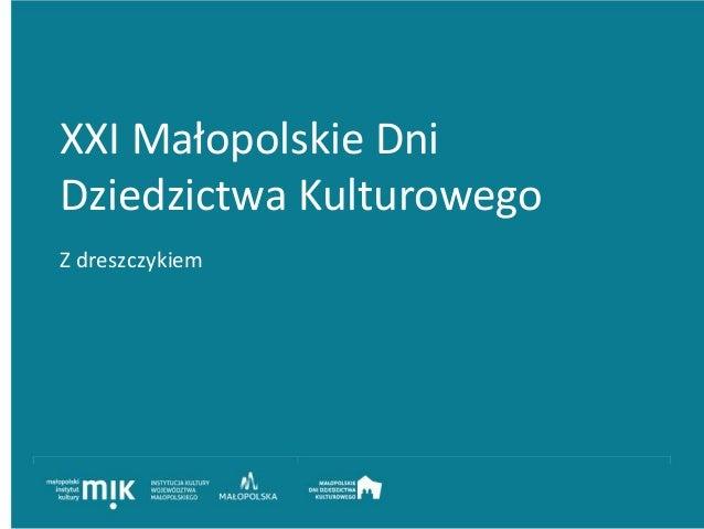 XXI Małopolskie Dni Dziedzictwa Kulturowego Z dreszczykiem