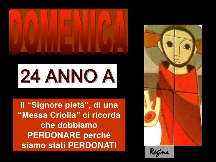 """DOMENICA<br />24 ANNO A<br />Il """"Signore pietà"""", di una """"Messa Criolla"""" ci ricorda che dobbiamo PERDONARE perché siamo sta..."""