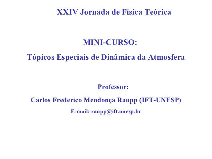 XXIV Jornada de Física Teórica                MINI-CURSO:Tópicos Especiais de Dinâmica da Atmosfera                     Pr...
