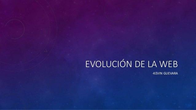 EVOLUCIÓN DE LA WEB -KEVIN GUEVARA