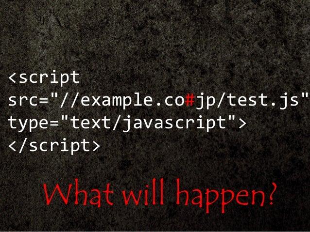 """<script src=""""//example.co#jp/test.js"""" type=""""text/javascript""""> </script> What will happen?"""