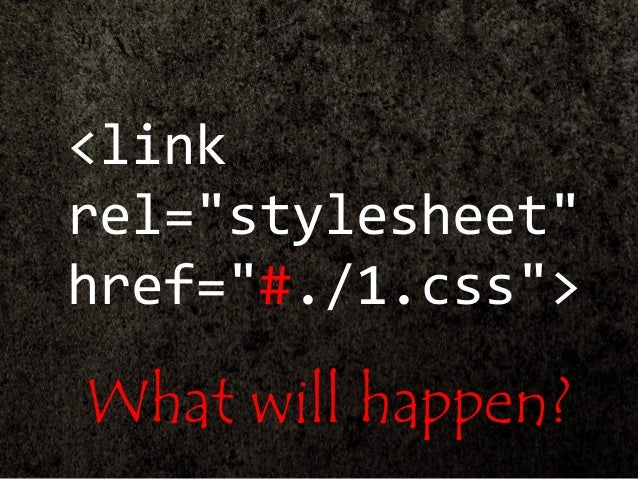 """<link rel=""""stylesheet"""" href=""""#./1.css""""> What will happen?"""