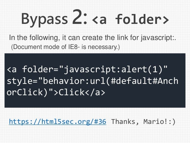 "Bypass 2: <a folder> https://html5sec.org/#36 <a folder=""javascript:alert(1)"" style=""behavior:url(#default#Anch orClick)"">..."