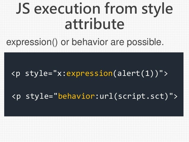 """JS execution from style attribute <p style=""""x:expression(alert(1))""""> <p style=""""behavior:url(script.sct)""""> expression() or ..."""