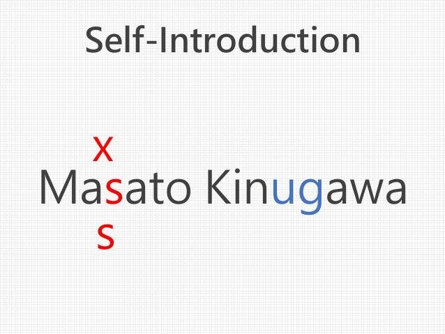 Self-Introduction Masato Kinugawa x s