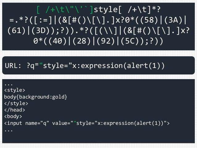 """[ /+t""""'`]style[ /+t]*? =.*?([:=] (&[#()[].]x?0*((58) (3A)  (61) (3D));?)).*?([(] (&[#()[].]x? 0*((40) (28) (92) (5C));?)) ..."""
