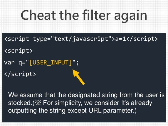 """Cheat the filter again <script type=""""text/javascript"""">a=1</script> <script> var q=""""[USER_INPUT]""""; </script> We assume that..."""