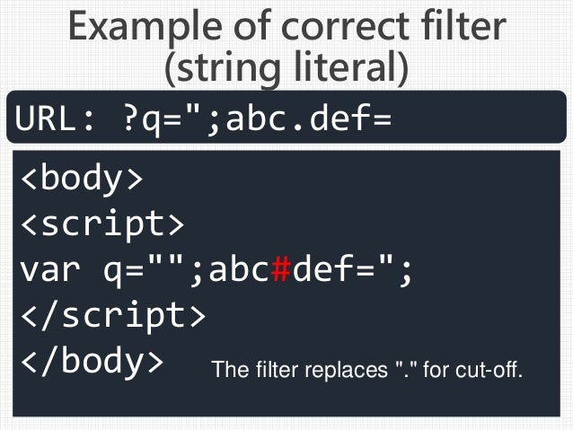 "<body> <script> var q="""";abc#def=""; </script> </body> URL: ?q="";abc.def= Example of correct filter (string literal) The fi..."