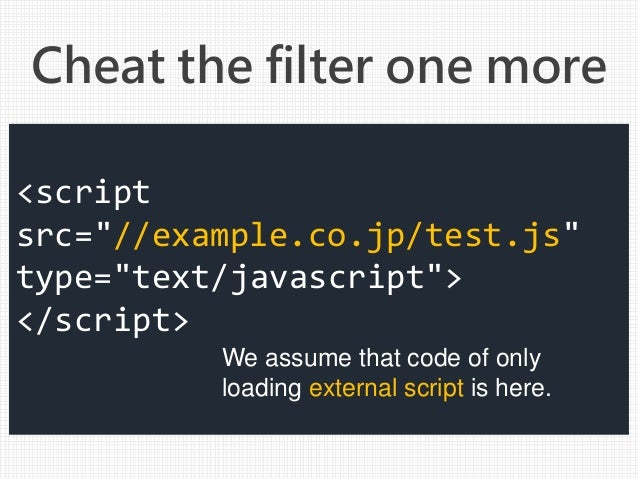 """Cheat the filter one more <script src=""""//example.co.jp/test.js"""" type=""""text/javascript""""> </script> We assume that code of o..."""