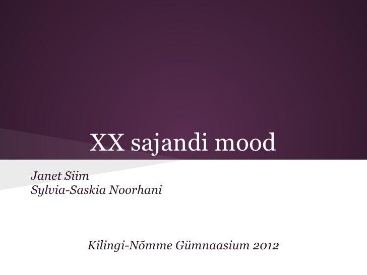 XX sajandi moodJanet SiimSylvia-Saskia Noorhani         Kilingi-Nõmme Gümnaasium 2012
