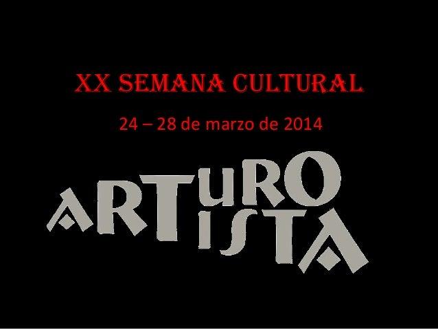 XX SEMANA CULTURAL 24 – 28 de marzo de 2014