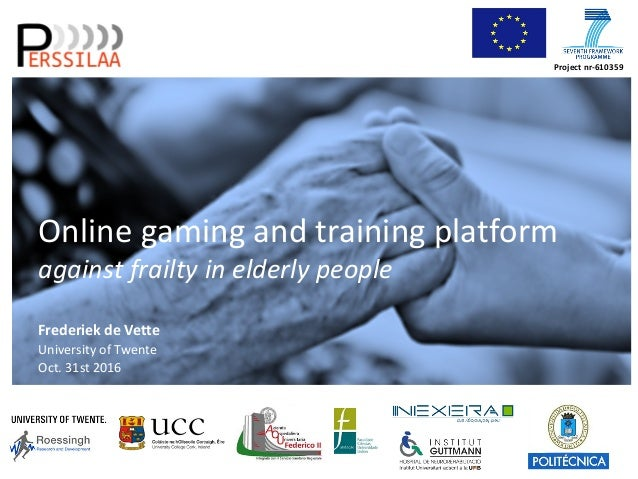 Project nr-610359 Online gaming and training platform against frailty in elderly people Frederiek de Vette University of T...