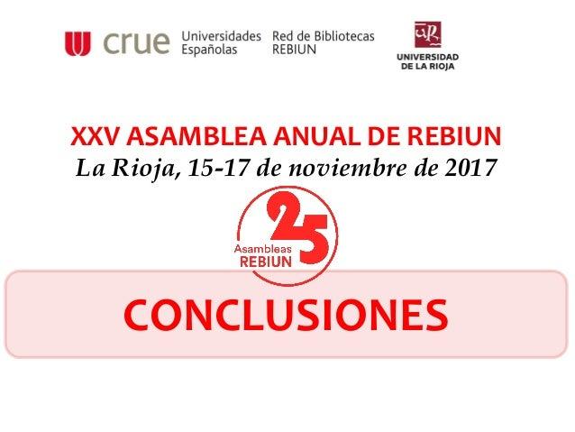 XXV ASAMBLEA ANUAL DE REBIUN La Rioja, 15-17 de noviembre de 2017 CONCLUSIONES