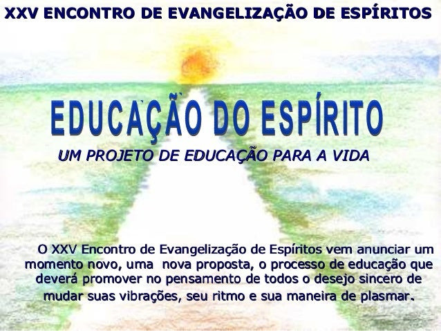 XXV ENCONTRO DE EVANGELIZAÇÃO DE ESPÍRITOSXXV ENCONTRO DE EVANGELIZAÇÃO DE ESPÍRITOS O XXV Encontro de Evangelização de Es...