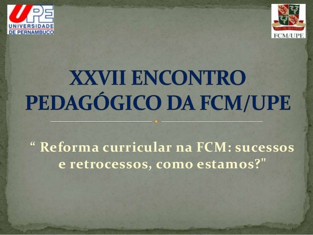 """"""" Reforma curricular na FCM: sucessos e retrocessos, como estamos?"""""""