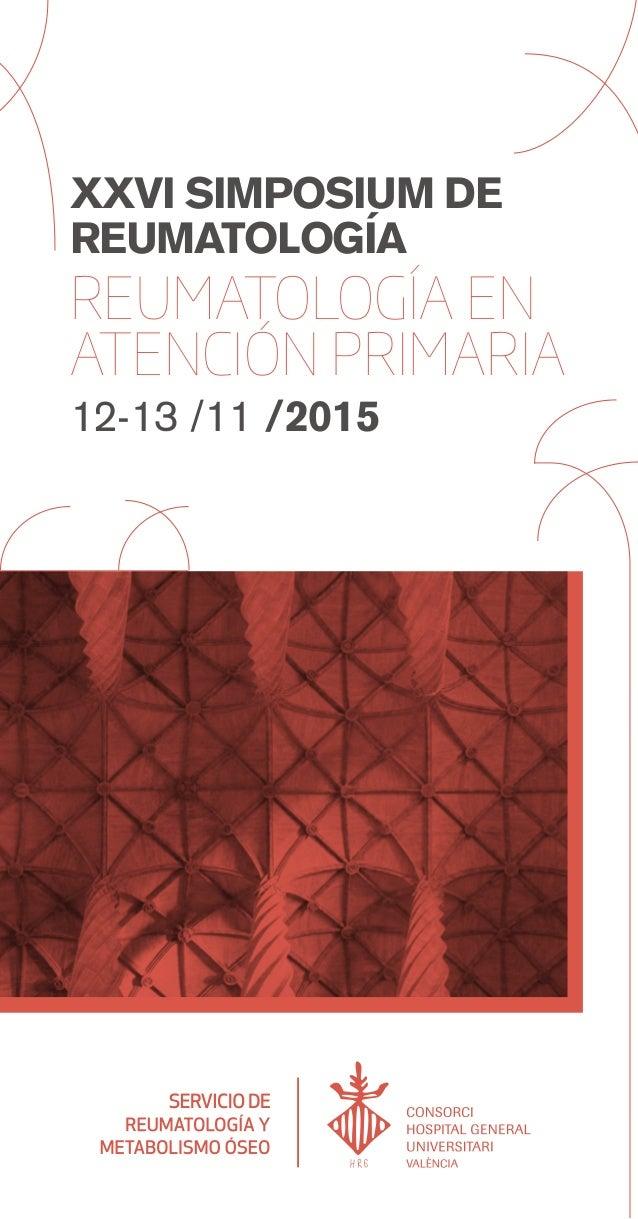 XXVI SIMPOSIUM DE REUMATOLOGÍA REUMATOLOGÍA EN ATENCIÓN PRIMARIA 12-13 /11 /2015