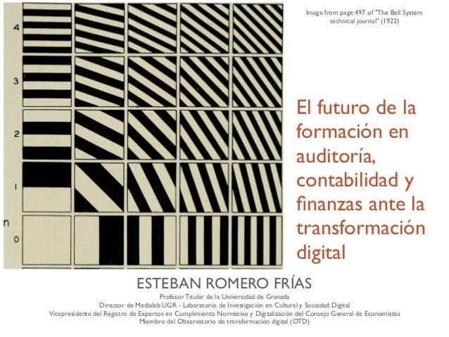 El futuro de la formación en auditoría, contabilidad y finanzas ante la transformación digital ESTEBAN ROMERO FRÍAS Profeso...
