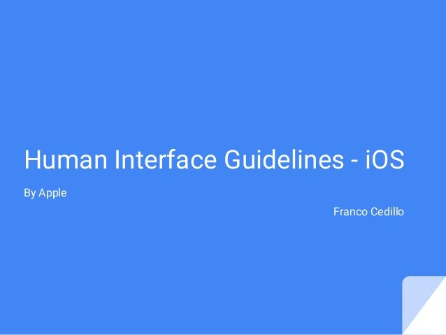 Human Interface Guidelines - iOS By Apple Franco Cedillo