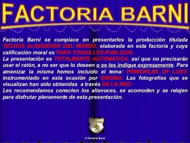 Factoría Barni se complace en presentarles la producción titulada TECHOS ALREDEDOR DEL MUNDO, elaborada en esta factoría y...