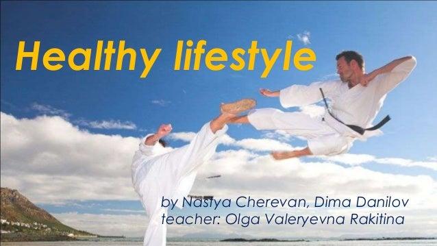 Healthy lifestyle  by Nastya Cherevan, Dima Danilov teacher: Olga Valeryevna Rakitina