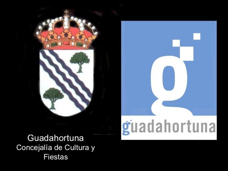 Ayuntamiento de  GuadahortunaConcejalía de Cultura y       Fiestas