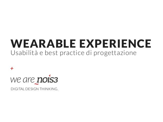 + WEARABLE EXPERIENCE  Usabilità e best practice di progettazione DIGITAL DESIGN THINKING.
