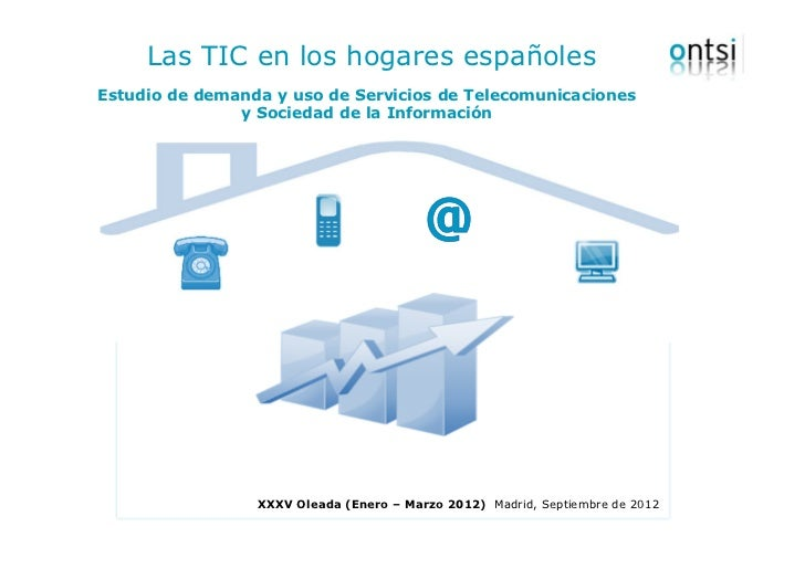 Las TIC en los hogares españolesEstudio de demanda y uso de Servicios de Telecomunicaciones               y Sociedad de la...
