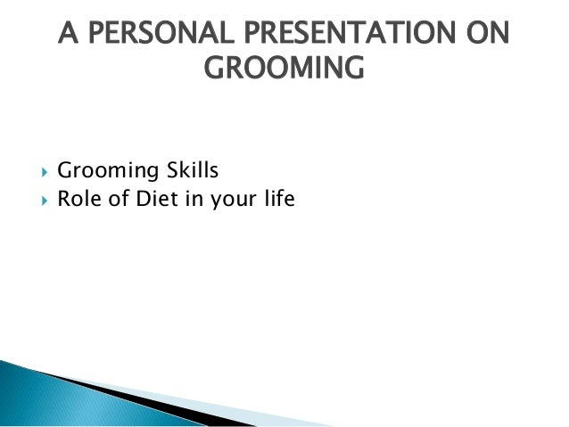  Grooming Skills  Role of Diet in your life A PERSONAL PRESENTATION ON GROOMING