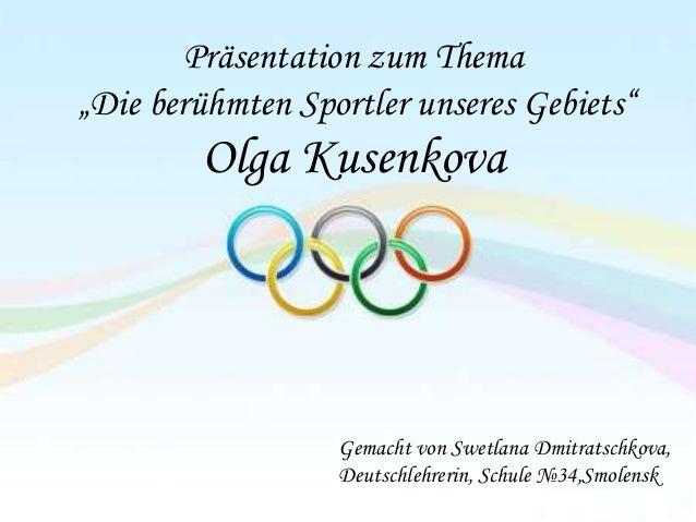 """Präsentation zum Thema """"Die berühmten Sportler unseres Gebiets""""  Olga Kusenkova  Gemacht von Swetlana Dmitratschkova, Deut..."""