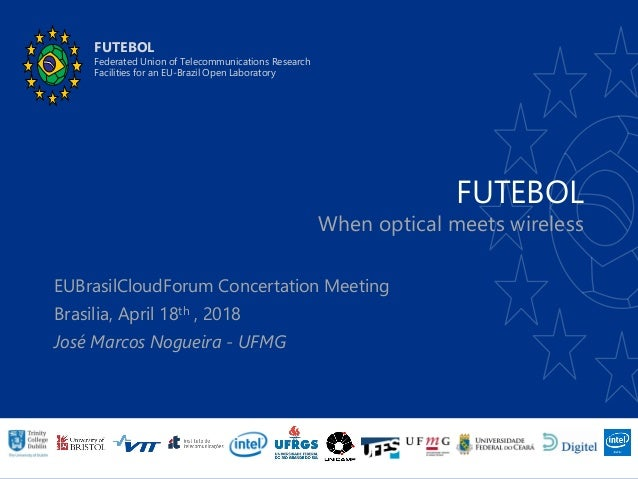 FUTEBOL When optical meets wireless FUTEBOL Federated Union of Telecommunications Research Facilities for an EU-Brazil Ope...