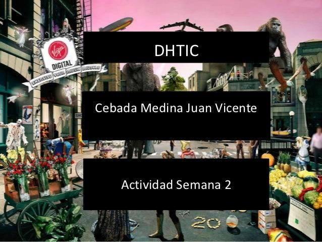DHTICCebada Medina Juan Vicente    Actividad Semana 2