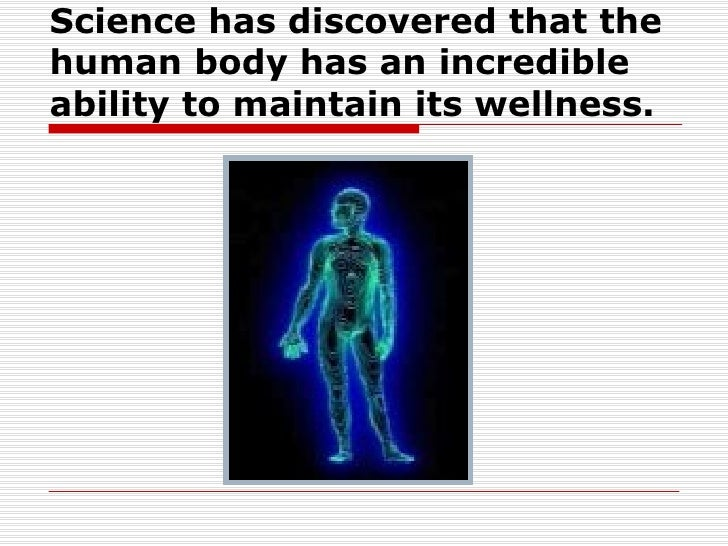 Science has discovered that the human body has an incredible ability to maintain its wellness.