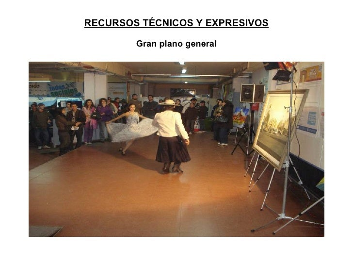 RECURSOS TÉCNICOS Y EXPRESIVOS Gran plano general