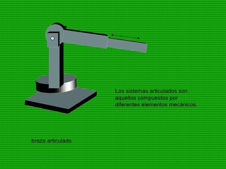 brazo articulado Los sistemas articulados son aquellos compuestos por diferentes elementos mecánicos.