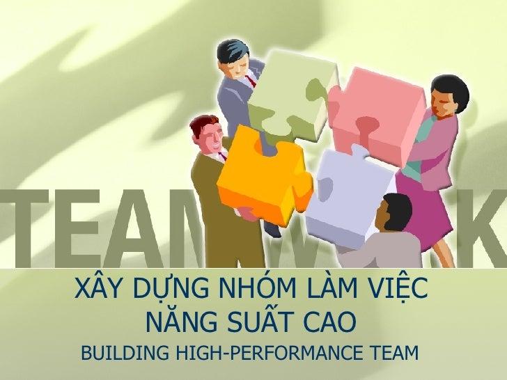 XÂY DỰNG NHÓM LÀM VIỆC NĂNG SUẤT CAO BUILDING HIGH-PERFORMANCE TEAM