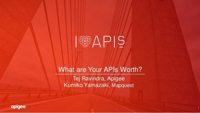 1 What are Your APIs Worth? Tej Ravindra, Apigee Kumiko Yamazaki, Mapquest