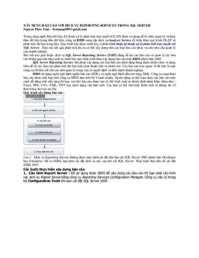 XÂY DỰNG BÁO CÁO VỚI DỊCH VỤ REPORTING SERVICES TRONG SQL SERVER Nguyen Phuc Tam – frostangel89@gmail.com Trong công nghệ ...