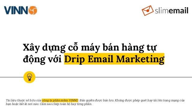 Xây dựng cỗ máy bán hàng tự động với Drip Email Marketing Tài liệu thuộc sở hữu của công ty phần mềm VINNO. Bản quyền được...