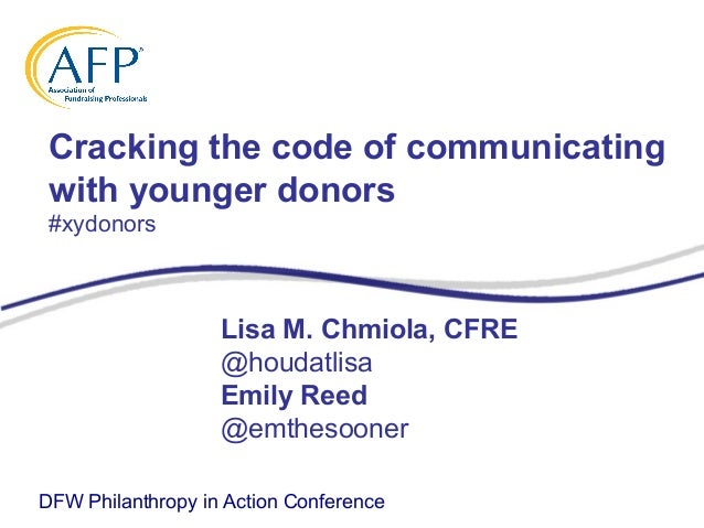 Cracking the code of communicating with younger donors #xydonors DFW Philanthropy in Action Conference Lisa M. Chmiola, CF...