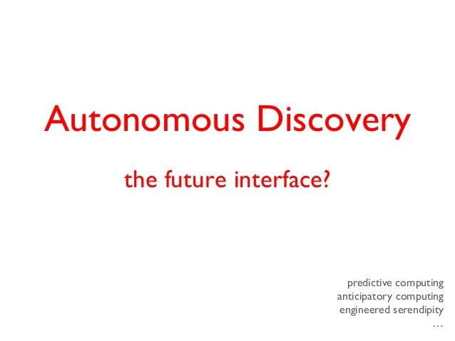Autonomous Discovery    the future interface?                              predictive computing                           ...
