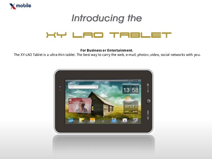 XY Lao Tablet                                            For Business or Entertainment.The XY-LAO Tablet is a ultra-thin t...