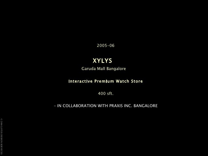 2005-06 XYLYS   Garuda Mall Bangalore  Interactive Premium Watch Store 400 sft. – IN COLLABORATION WITH PRAXIS INC. BANGAL...
