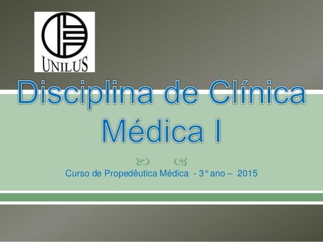   Curso de Propedêutica Médica - 3° ano – 2015
