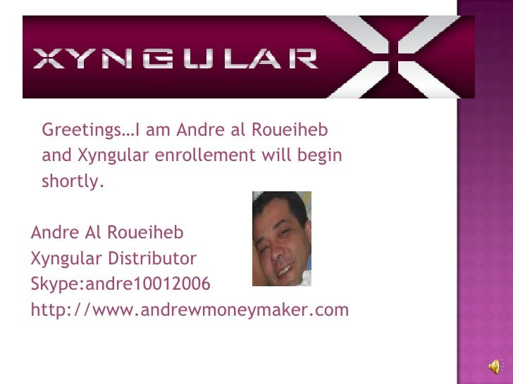 <ul><li>Greetings…I am Andre al Roueiheb  </li></ul><ul><li>and Xyngular enrollement will begin  </li></ul><ul><li>shortly...