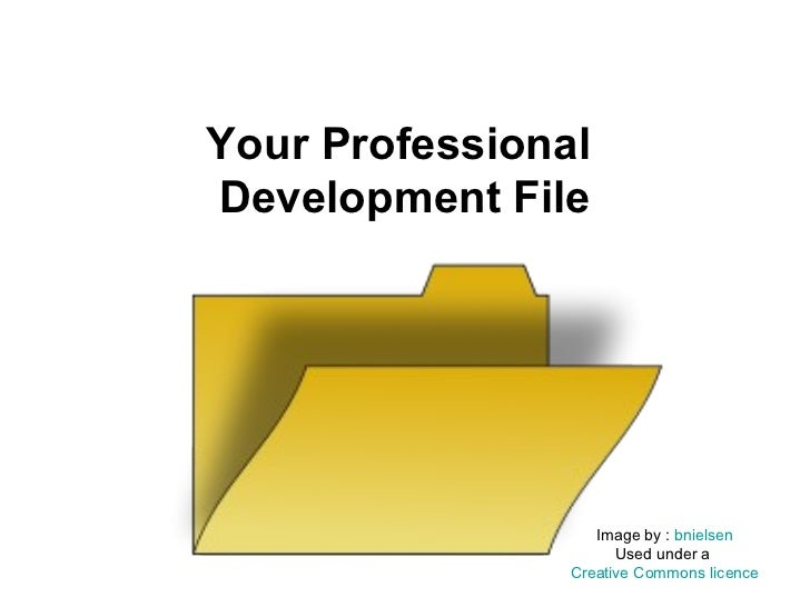 Your ProfessionalDevelopment File                   Image by : bnielsen                      Used under a                C...