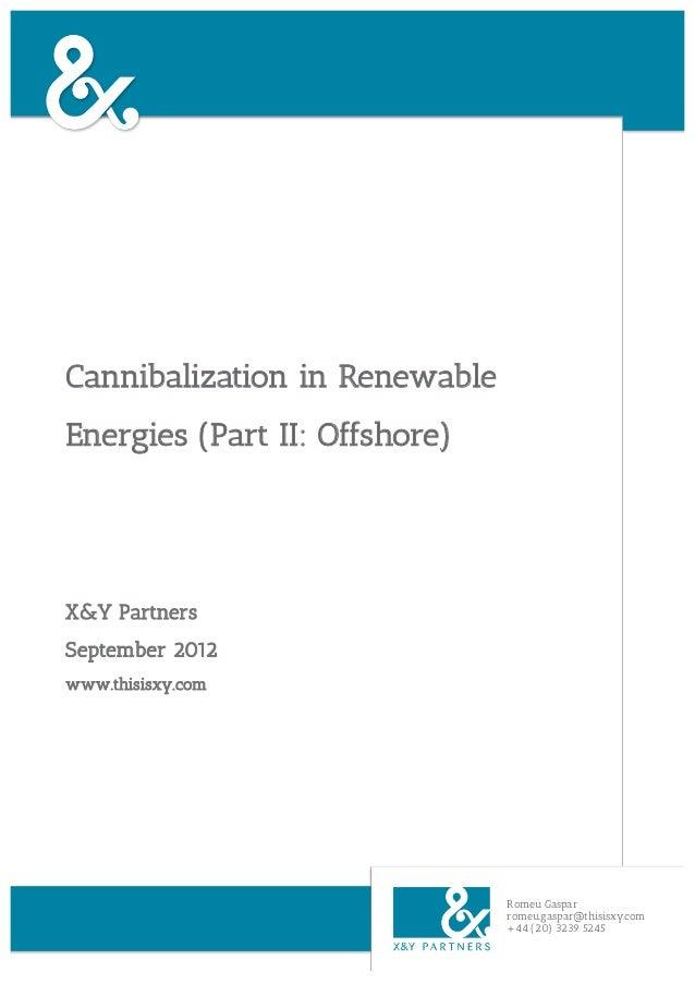 Cannibalization in RenewableEnergies (Part II: Offshore)X&Y PartnersSeptember 2012www.thisisxy.com                        ...