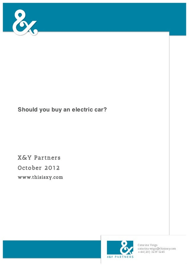 Should you buy an electric car?X&Y PartnersOctober 2012www.thisisxy.com                                  Catarina Veiga   ...