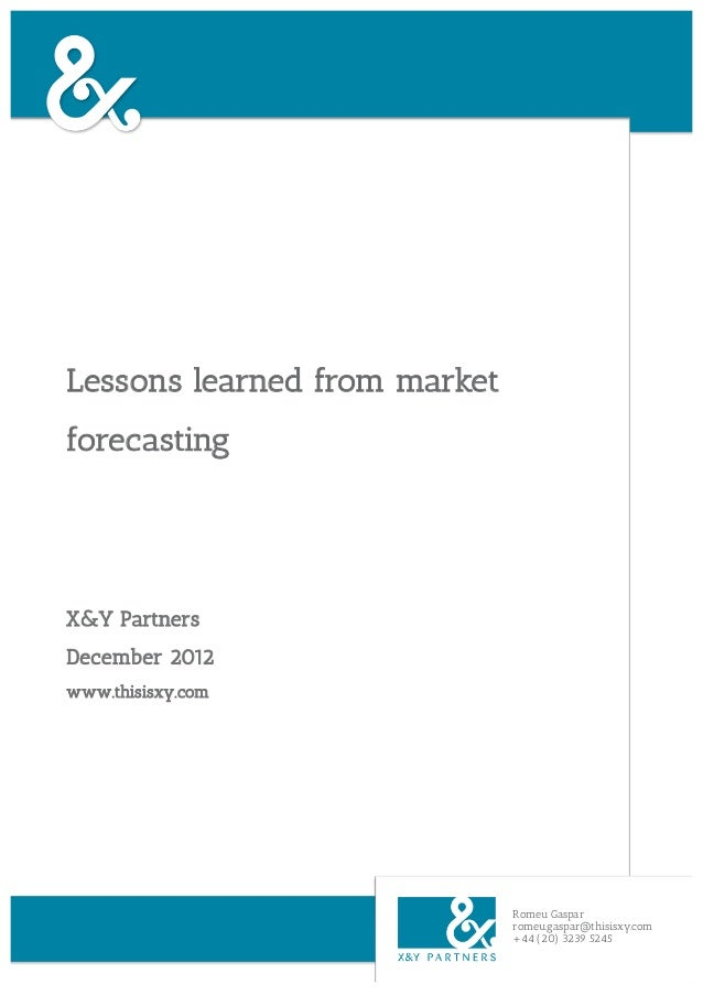 Lessons learned from marketforecastingX&Y PartnersDecember 2012www.thisisxy.com                              Romeu Gaspar ...